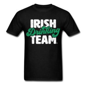 Irish Drinking Team Funny Graphic St. Patrick's Day Shirts for Adults, Men and Women. Get This Cool Sarcastic Saint Paddy's Day's Shirt To Turn Some Heads At The Party Or Pub.