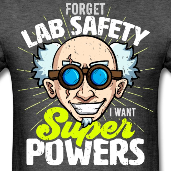 forget lab safety i want super powers crazy scientist