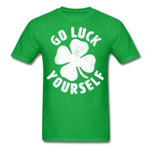 go luck yourself funny st patrick day gift 2