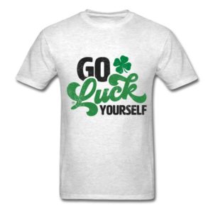 go luck yourself funny st patrick day gift 3
