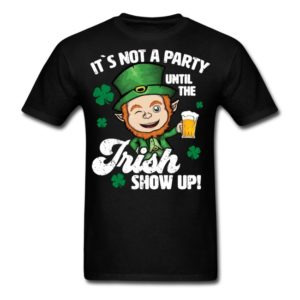 its not a party until the irish show up st patricks day