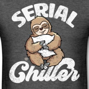 serial chiller funny sloth clothing for men women boys girls youth and kids 3