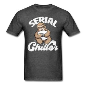 serial chiller funny sloth clothing for men women boys girls youth and kids
