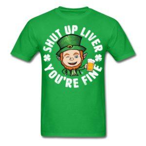 shut up liver youre fine funny st patricks day drinking joke 2