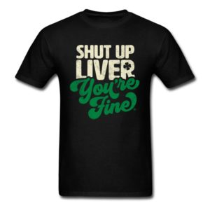 shut up liver youre fine funny st patricks day drinking joke 3