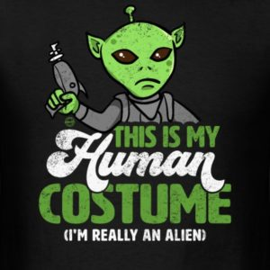 this is my human costume im really an alien shirts for men women and kids 1