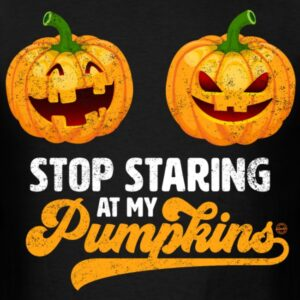 stop staring at my pumpkins funny halloween boobs shirts for women
