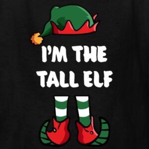im the tall elf matching family group funny christmas shirts