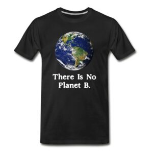 get this graphic there is no planet b shirt for national earth day april show your love for mother earth and protect our planet