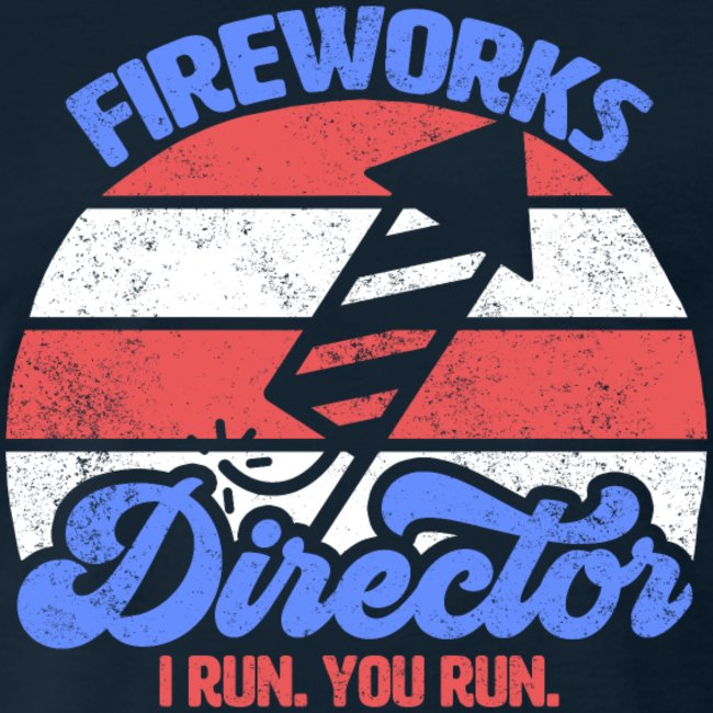 fireworks director i run you run funny th of july retro vintage usa flag colors shirts gifts for men women and kids